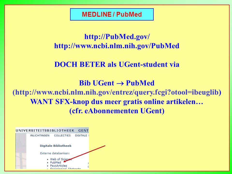 MEDLINE / PubMed http://PubMed.gov/ http://www.ncbi.nlm.nih.gov/PubMed DOCH BETER als UGent-student via Bib UGent  PubMed (http://www.ncbi.nlm.nih.go