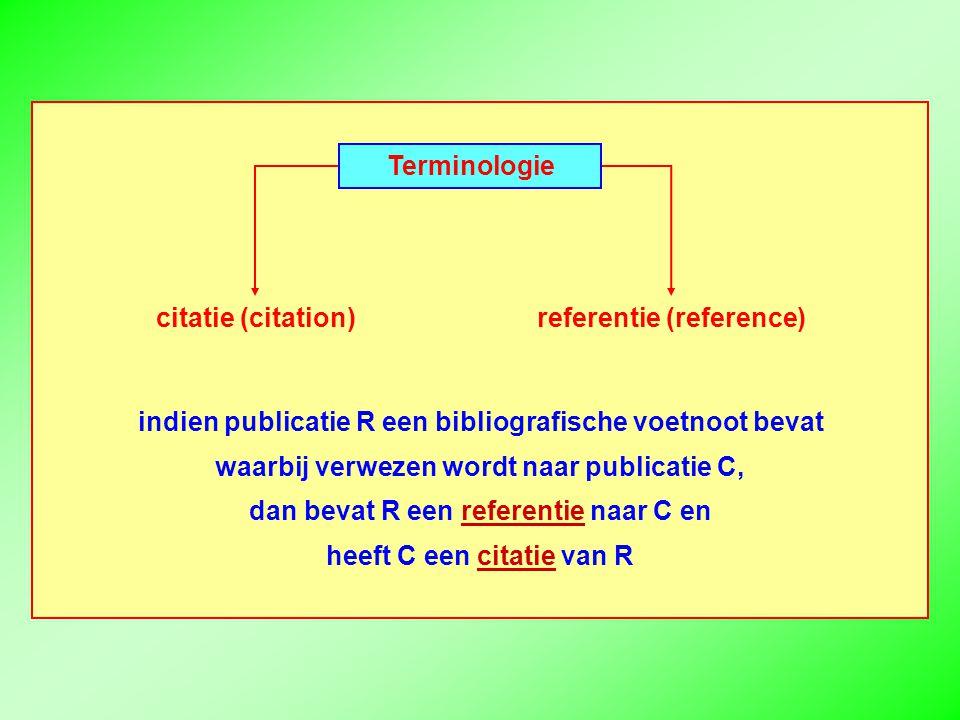 indien publicatie R een bibliografische voetnoot bevat waarbij verwezen wordt naar publicatie C, dan bevat R een referentie naar C en heeft C een citatie van R Terminologie citatie (citation)referentie (reference)