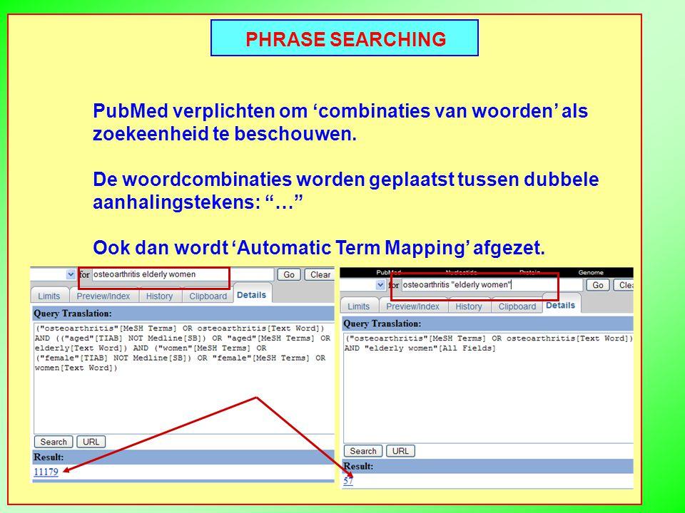 PHRASE SEARCHING PubMed verplichten om 'combinaties van woorden' als zoekeenheid te beschouwen.