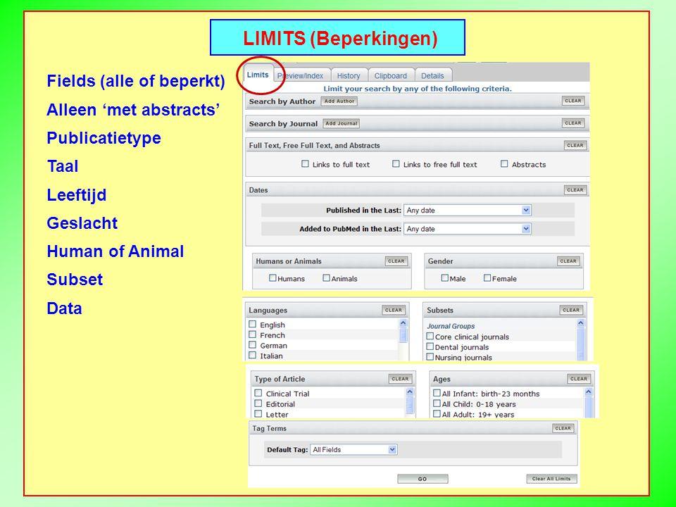 LIMITS (Beperkingen) Fields (alle of beperkt) Alleen 'met abstracts' Publicatietype Taal Leeftijd Geslacht Human of Animal Subset Data