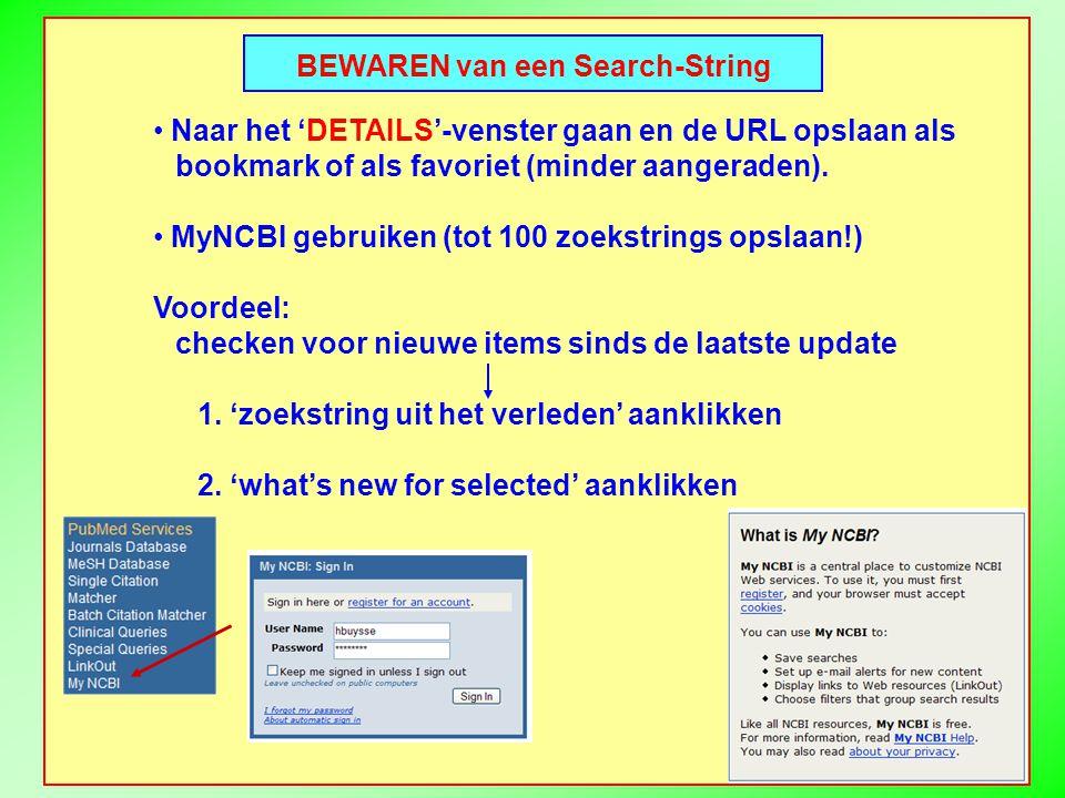 BEWAREN van een Search-String Naar het 'DETAILS'-venster gaan en de URL opslaan als bookmark of als favoriet (minder aangeraden).
