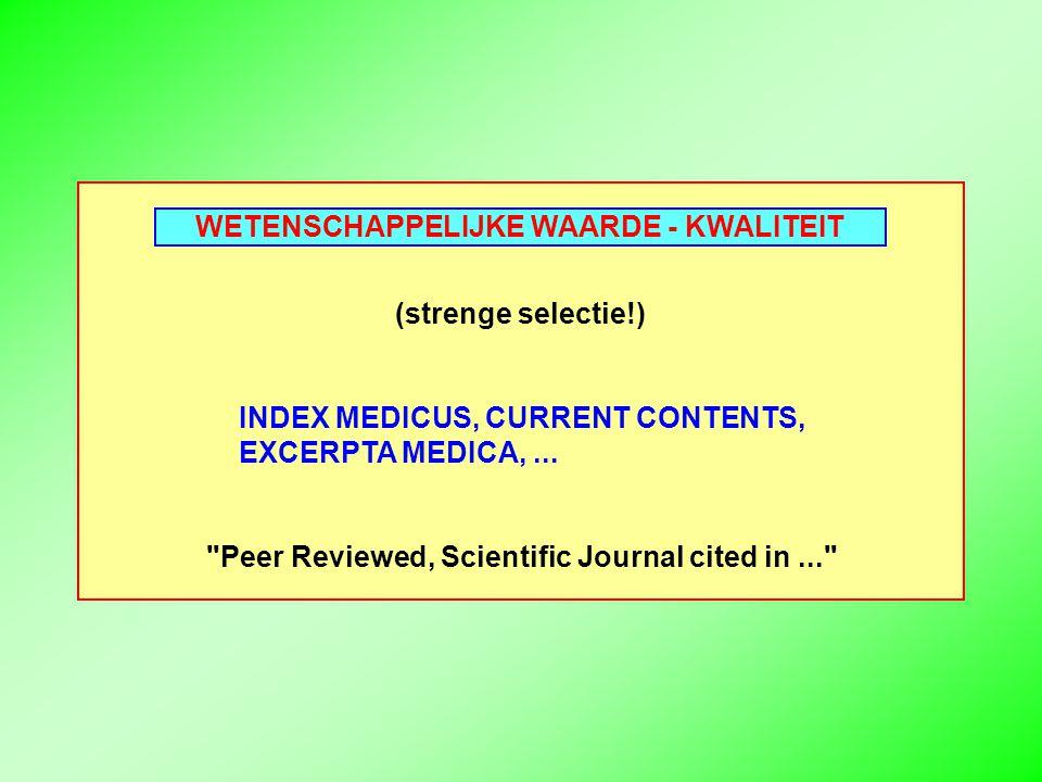 WETENSCHAPPELIJKE WAARDE - KWALITEIT (strenge selectie!) INDEX MEDICUS, CURRENT CONTENTS, EXCERPTA MEDICA,...