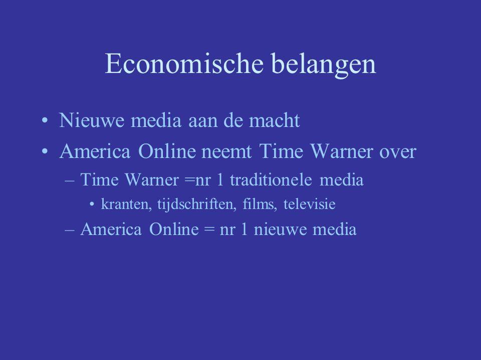Economische belangen Nieuwe media aan de macht America Online neemt Time Warner over –Time Warner =nr 1 traditionele media kranten, tijdschriften, films, televisie –America Online = nr 1 nieuwe media