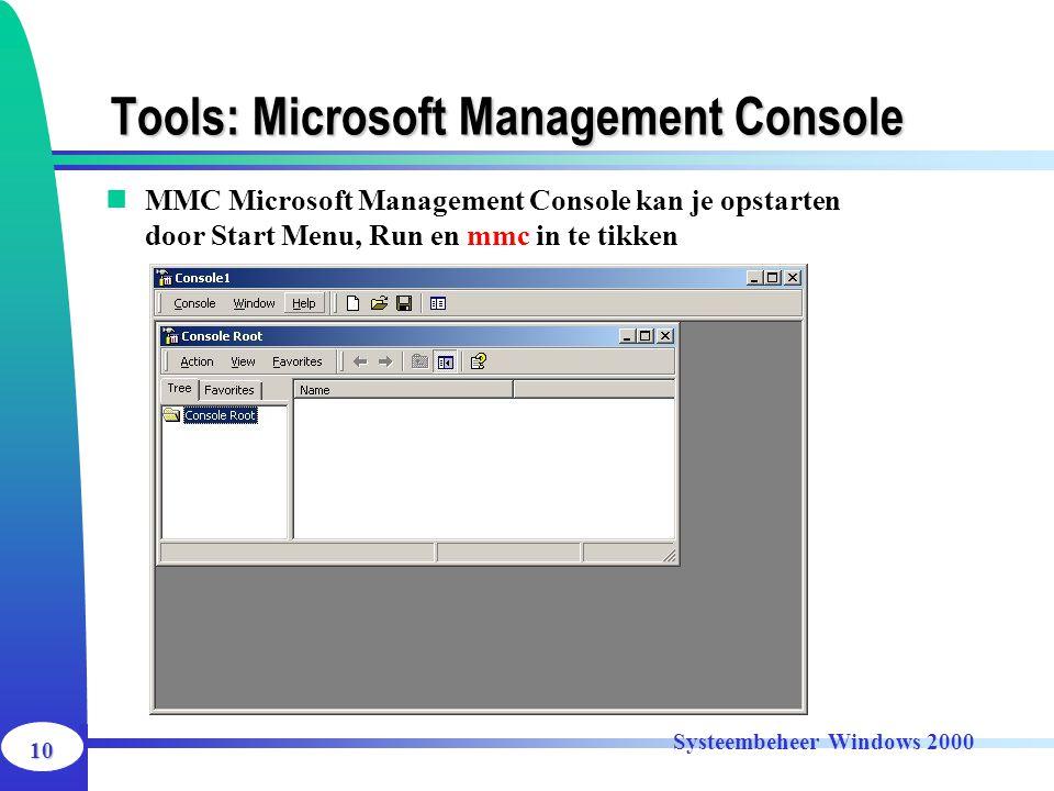10 Systeembeheer Windows 2000 MMC Microsoft Management Console kan je opstarten door Start Menu, Run en mmc in te tikken Tools: Microsoft Management C