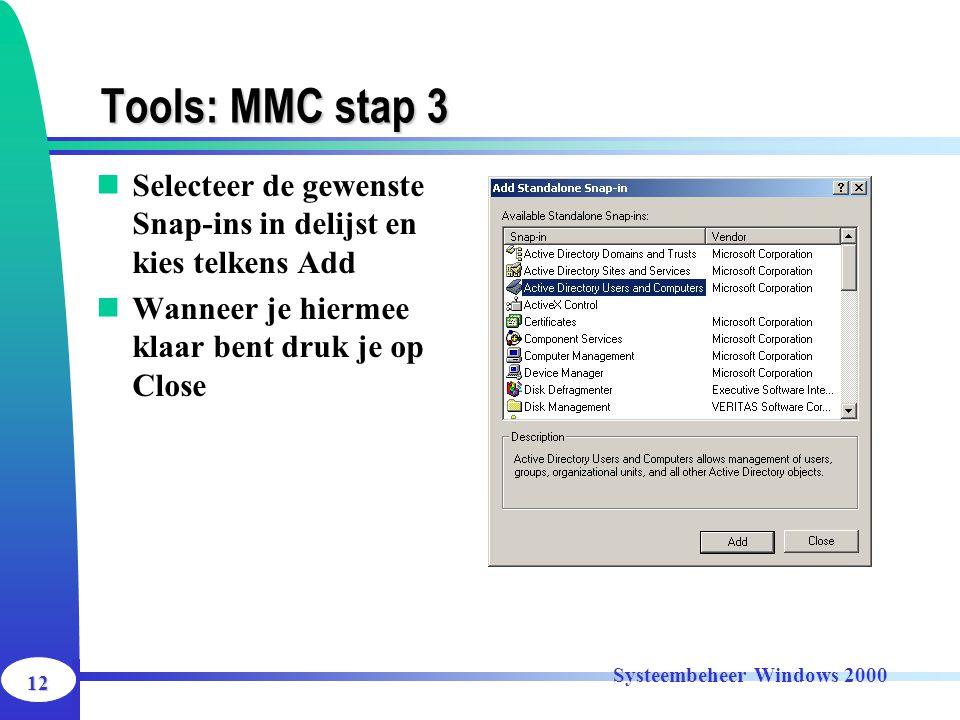 12 Systeembeheer Windows 2000 Tools: MMC stap 3 Selecteer de gewenste Snap-ins in delijst en kies telkens Add Wanneer je hiermee klaar bent druk je op