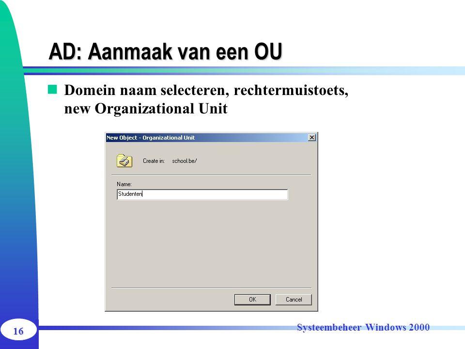 16 Systeembeheer Windows 2000 AD: Aanmaak van een OU Domein naam selecteren, rechtermuistoets, new Organizational Unit