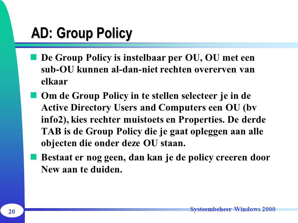 20 Systeembeheer Windows 2000 AD: Group Policy De Group Policy is instelbaar per OU, OU met een sub-OU kunnen al-dan-niet rechten overerven van elkaar