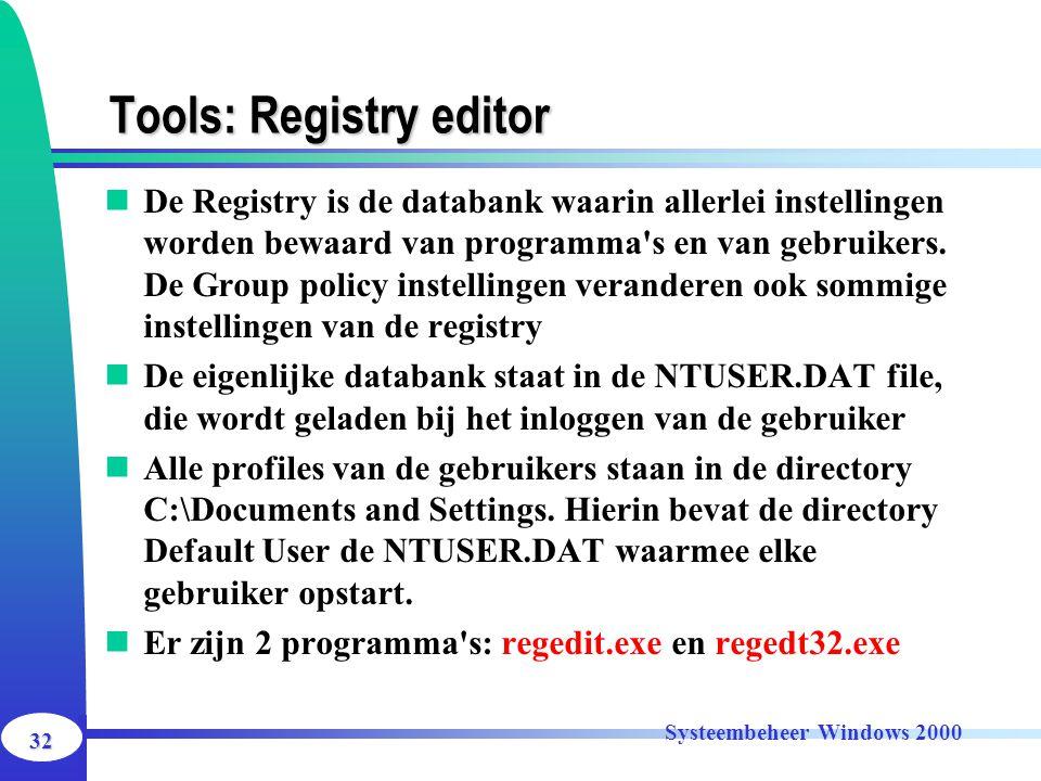 32 Systeembeheer Windows 2000 Tools: Registry editor De Registry is de databank waarin allerlei instellingen worden bewaard van programma's en van geb