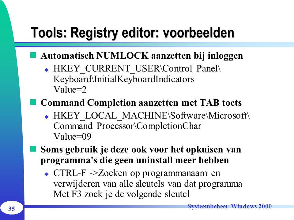 35 Systeembeheer Windows 2000 Tools: Registry editor: voorbeelden Automatisch NUMLOCK aanzetten bij inloggen  HKEY_CURRENT_USER\Control Panel\ Keyboa