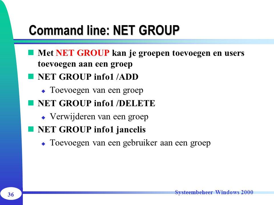 36 Systeembeheer Windows 2000 Command line: NET GROUP Met NET GROUP kan je groepen toevoegen en users toevoegen aan een groep NET GROUP info1 /ADD  T