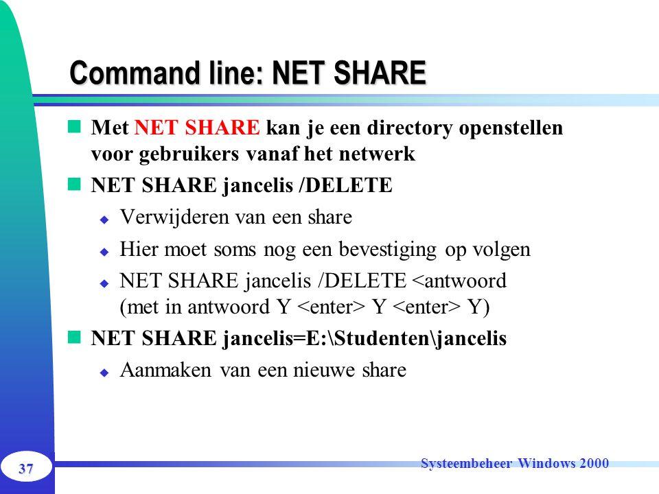 37 Systeembeheer Windows 2000 Command line: NET SHARE Met NET SHARE kan je een directory openstellen voor gebruikers vanaf het netwerk NET SHARE jance