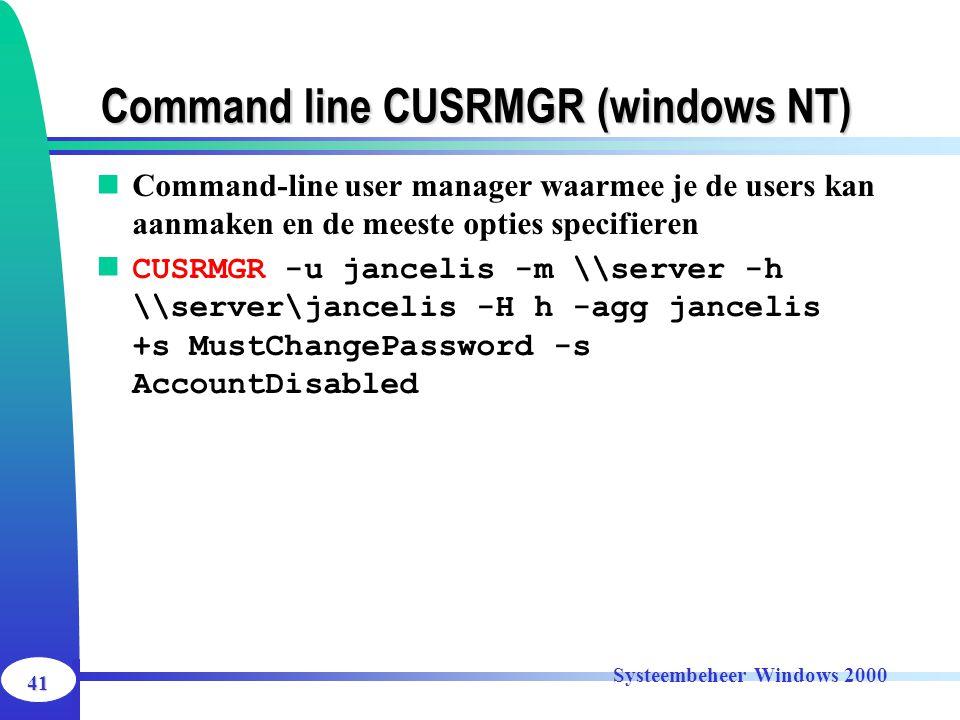 41 Systeembeheer Windows 2000 Command line CUSRMGR (windows NT) Command-line user manager waarmee je de users kan aanmaken en de meeste opties specifi