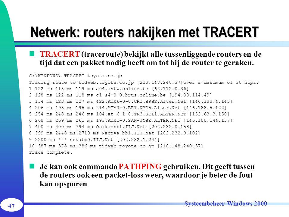 47 Systeembeheer Windows 2000 Netwerk: routers nakijken met TRACERT TRACERT (traceroute) bekijkt alle tussenliggende routers en de tijd dat een pakket