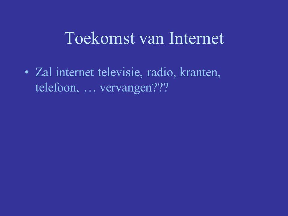 Toekomst van Internet Zal internet televisie, radio, kranten, telefoon, … vervangen???