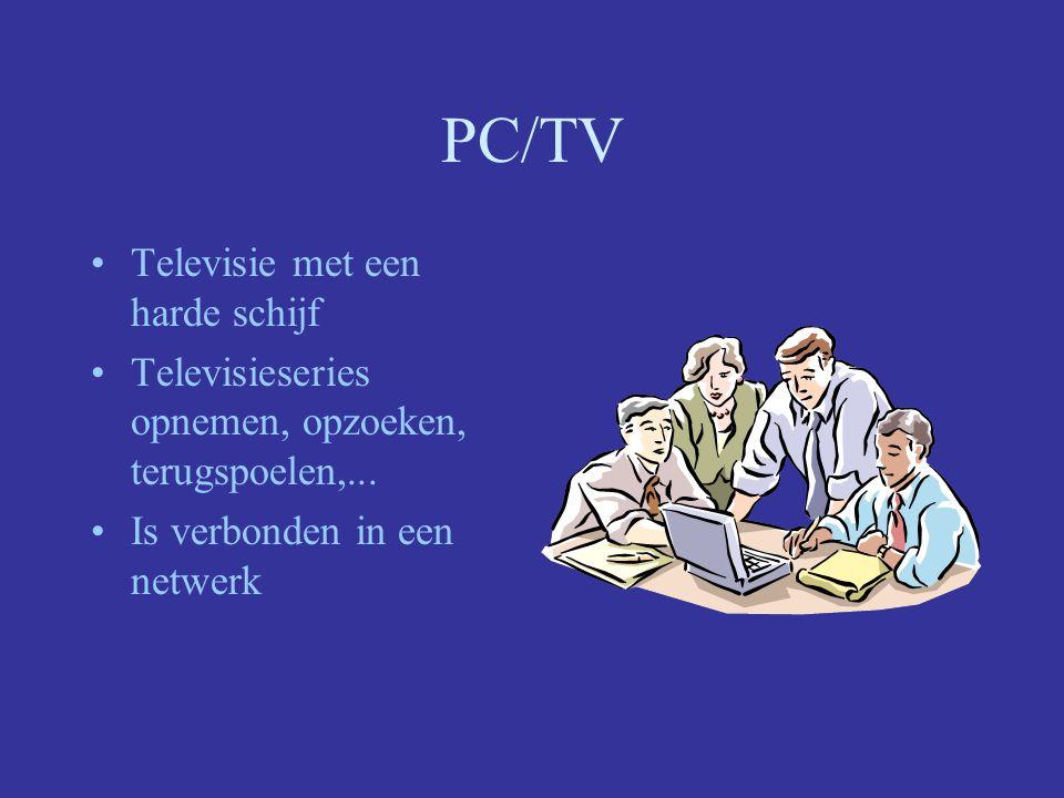 PC/TV Televisie met een harde schijf Televisieseries opnemen, opzoeken, terugspoelen,...
