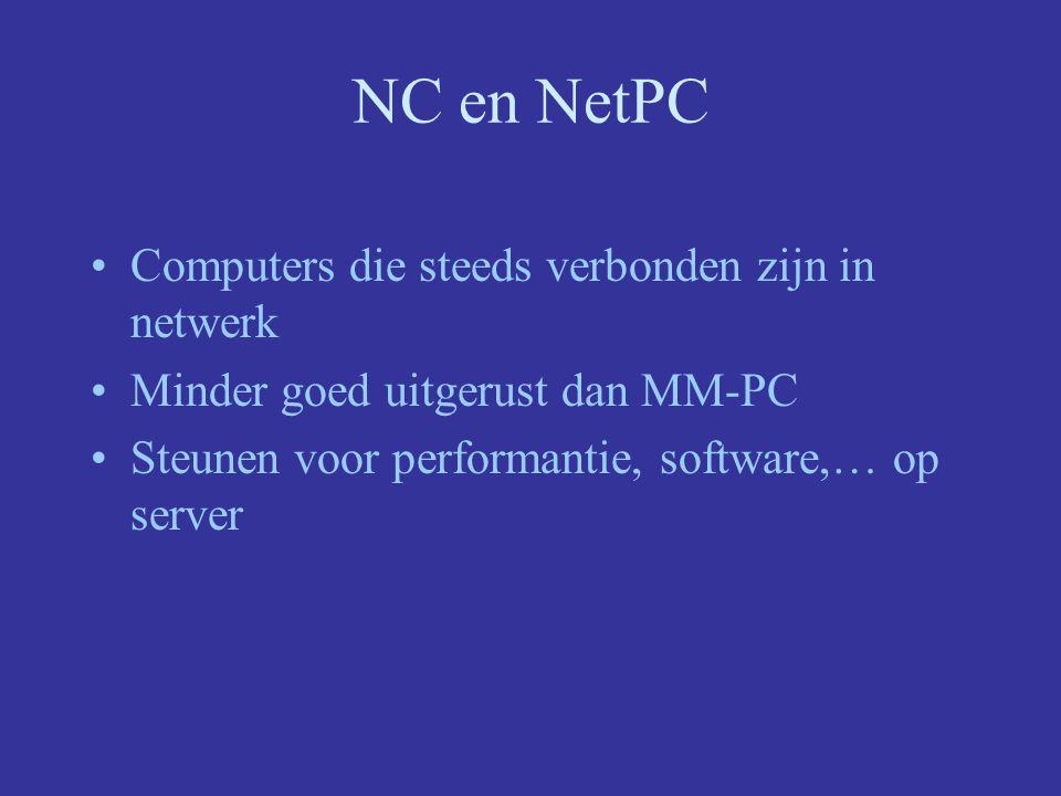 NC en NetPC Computers die steeds verbonden zijn in netwerk Minder goed uitgerust dan MM-PC Steunen voor performantie, software,… op server