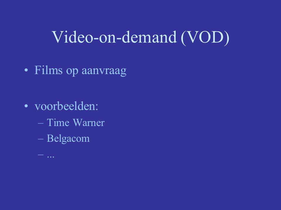 Video-on-demand (VOD) Films op aanvraag voorbeelden: –Time Warner –Belgacom –...