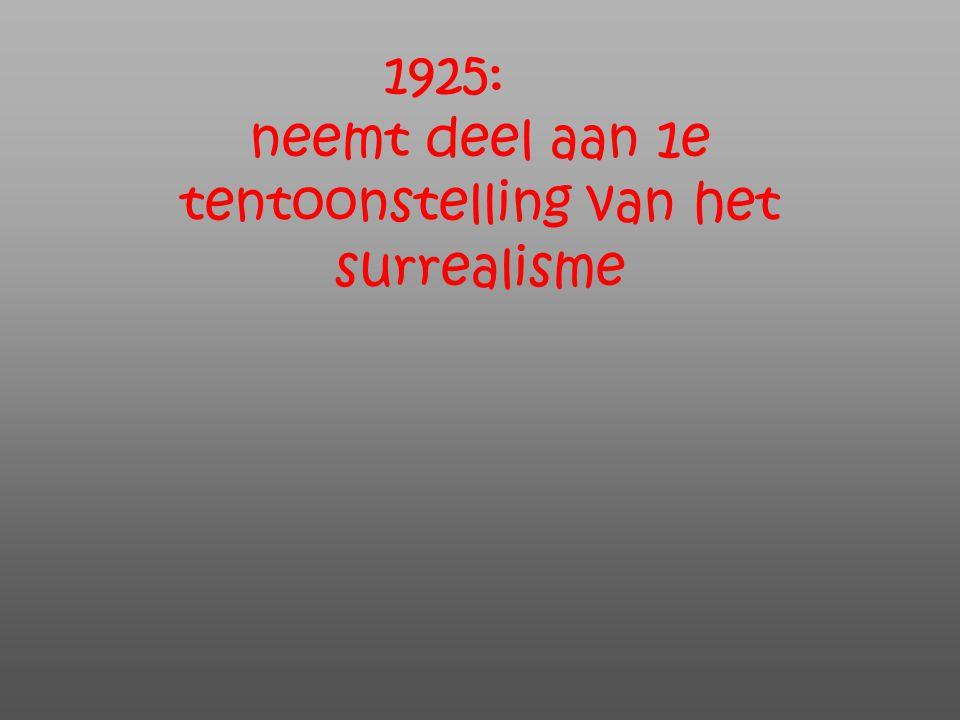 1925: neemt deel aan 1e tentoonstelling van het surrealisme