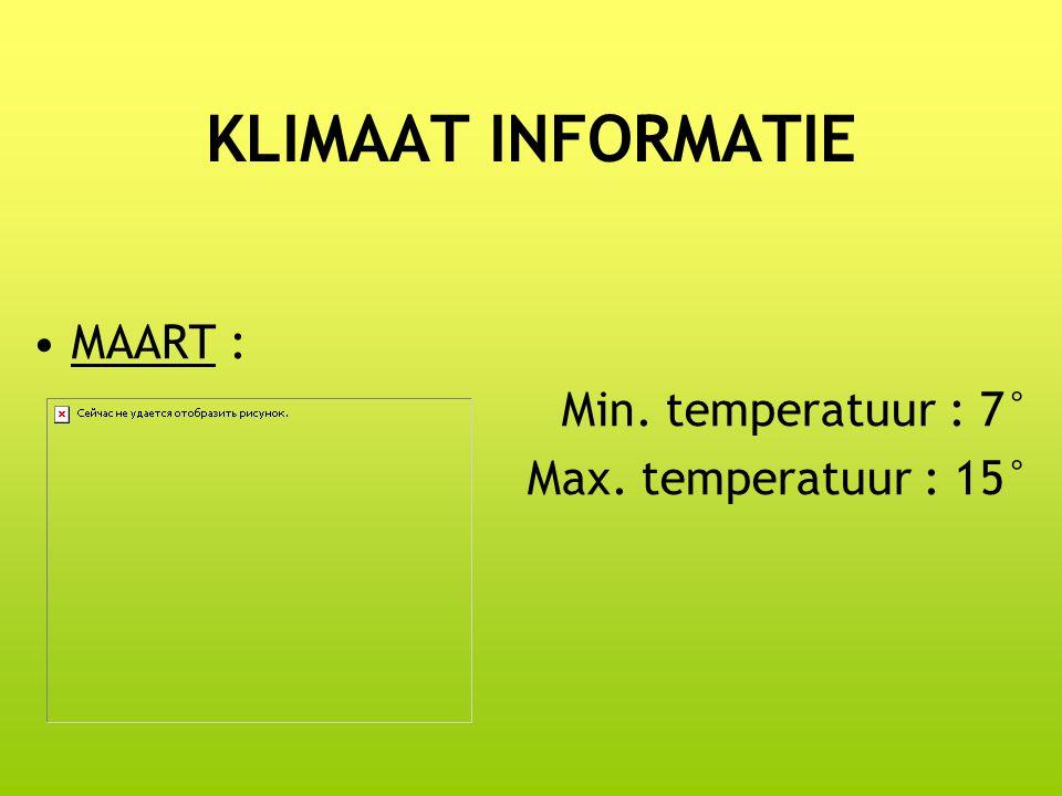 KLIMAAT INFORMATIE MAART : Min. temperatuur : 7° Max. temperatuur : 15°