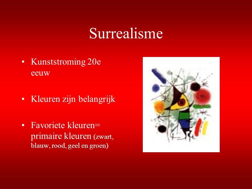 Surrealisme Kunststroming 20e eeuw Kleuren zijn belangrijk Favoriete kleuren= primaire kleuren (zwart, blauw, rood, geel en groen)