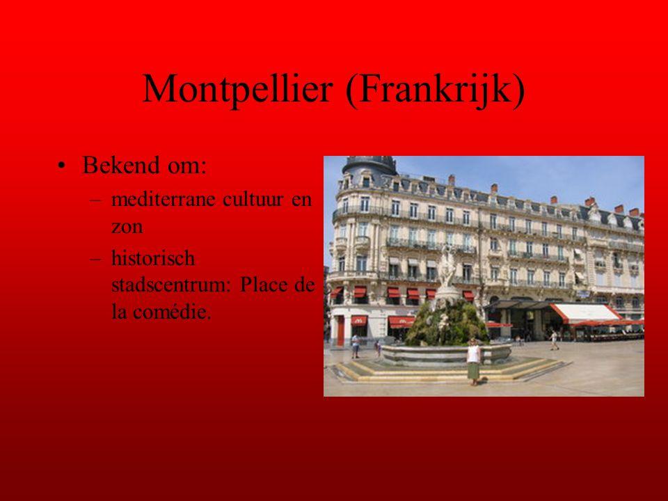 Montpellier (Frankrijk) Bekend om: –mediterrane cultuur en zon –historisch stadscentrum: Place de la comédie.
