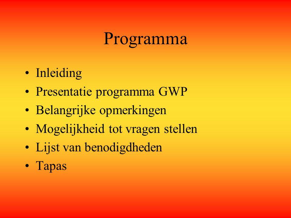 Programma Inleiding Presentatie programma GWP Belangrijke opmerkingen Mogelijkheid tot vragen stellen Lijst van benodigdheden Tapas