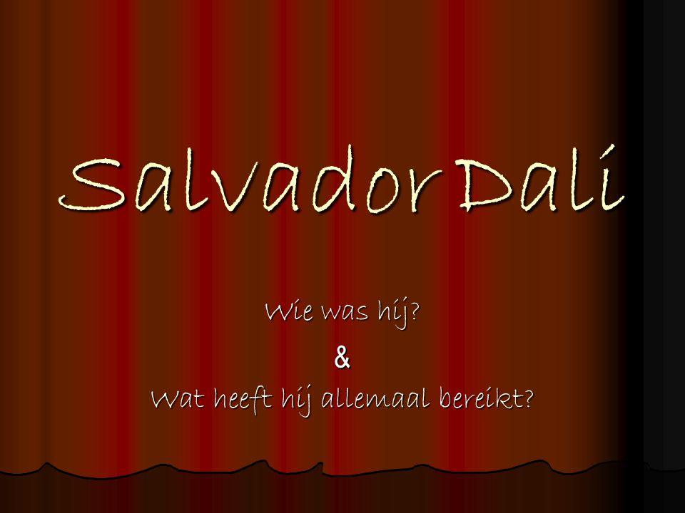 Salvador Dali Wie was hij? & Wat heeft hij allemaal bereikt?