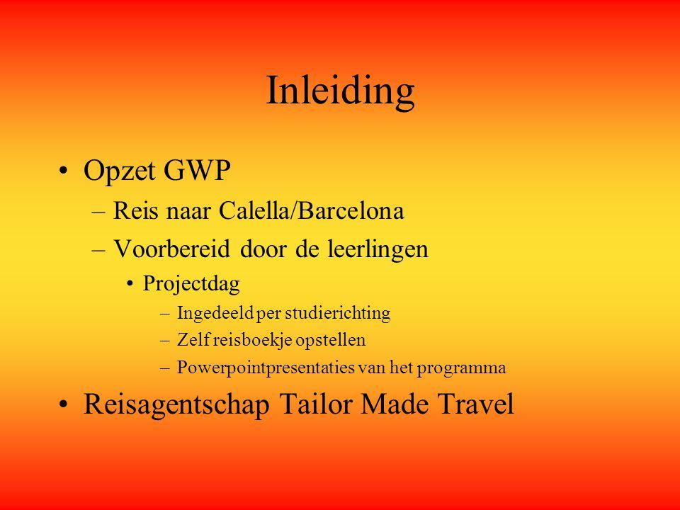Inleiding Opzet GWP –Reis naar Calella/Barcelona –Voorbereid door de leerlingen Projectdag –Ingedeeld per studierichting –Zelf reisboekje opstellen –P