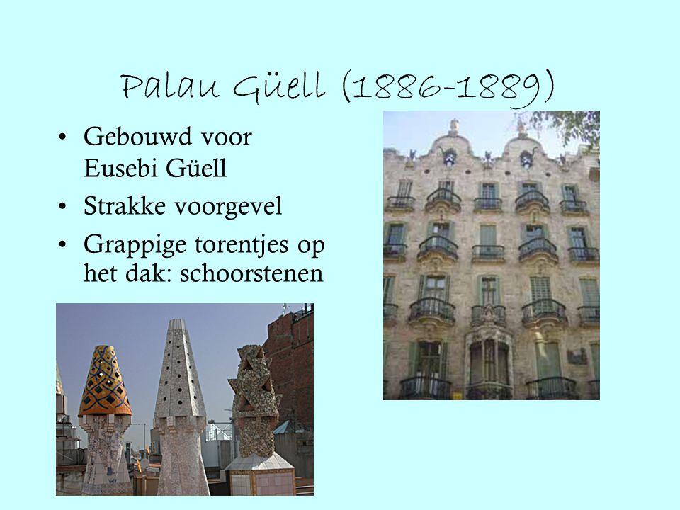Palau Güell (1886-1889) Gebouwd voor Eusebi Güell Strakke voorgevel Grappige torentjes op het dak: schoorstenen