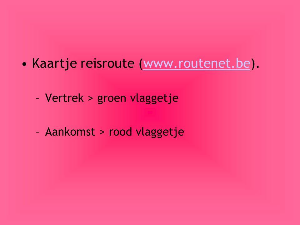 Kaartje reisroute (www.routenet.be).www.routenet.be –Vertrek > groen vlaggetje –Aankomst > rood vlaggetje