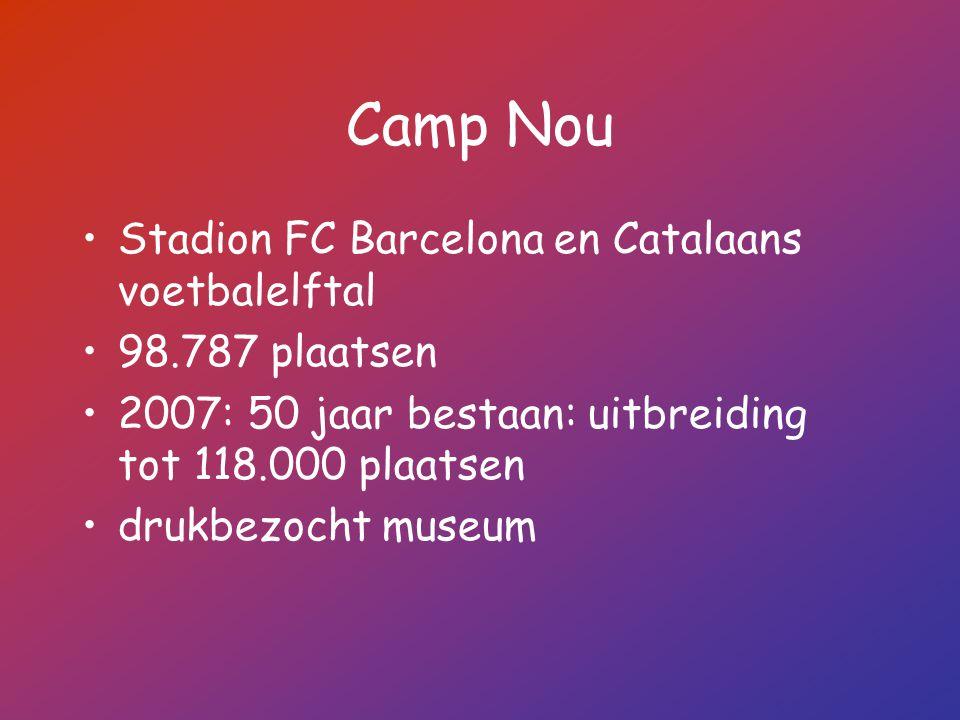 Camp Nou Stadion FC Barcelona en Catalaans voetbalelftal 98.787 plaatsen 2007: 50 jaar bestaan: uitbreiding tot 118.000 plaatsen drukbezocht museum