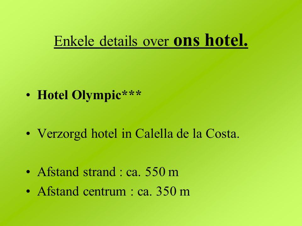 Enkele details over ons hotel. Hotel Olympic*** Verzorgd hotel in Calella de la Costa. Afstand strand : ca. 550 m Afstand centrum : ca. 350 m