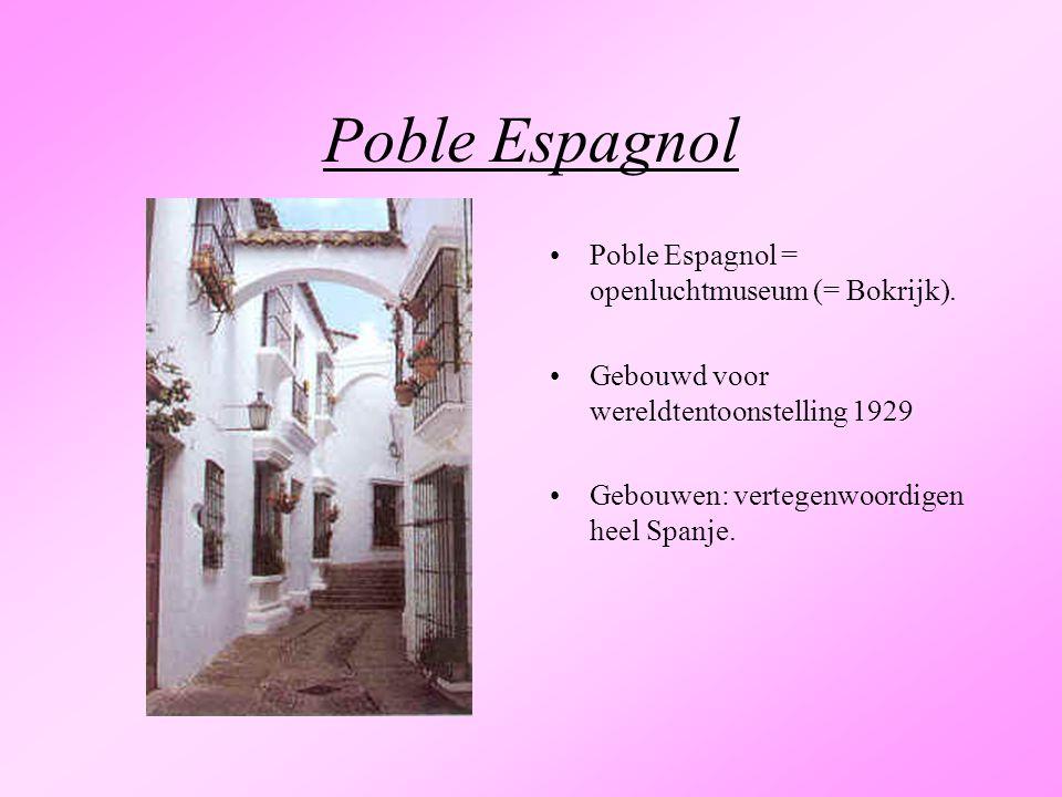 Poble Espagnol Poble Espagnol = openluchtmuseum (= Bokrijk). Gebouwd voor wereldtentoonstelling 1929 Gebouwen: vertegenwoordigen heel Spanje.