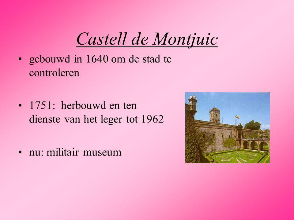 Castell de Montjuic gebouwd in 1640 om de stad te controleren 1751: herbouwd en ten dienste van het leger tot 1962 nu: militair museum
