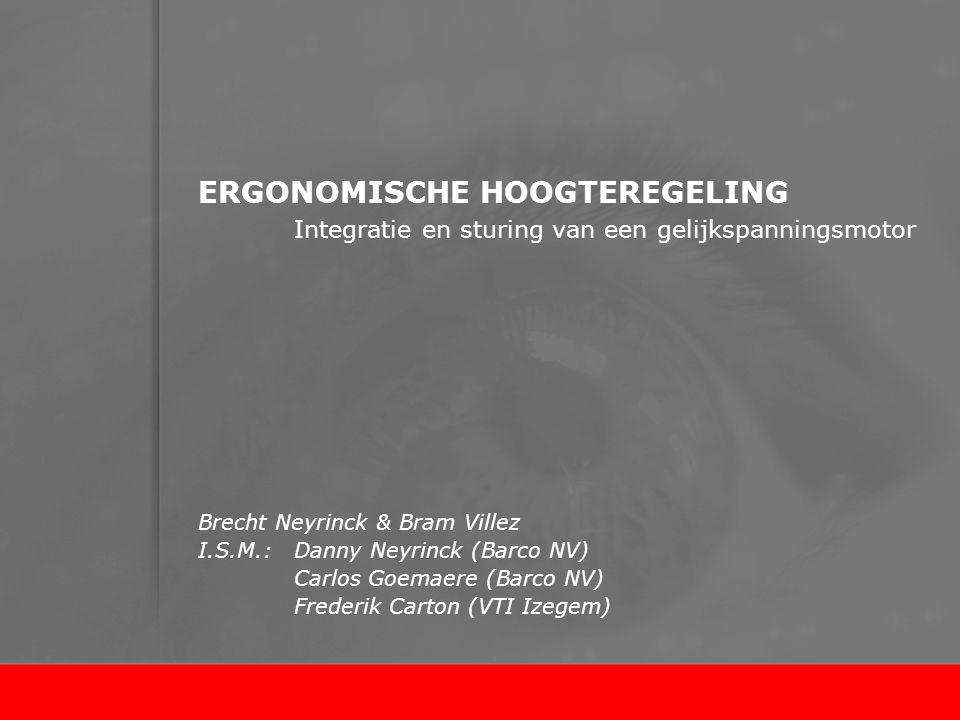ERGONOMISCHE HOOGTEREGELING Integratie en sturing van een gelijkspanningsmotor Brecht Neyrinck & Bram Villez I.S.M.: Danny Neyrinck (Barco NV) Carlos Goemaere (Barco NV) Frederik Carton (VTI Izegem)