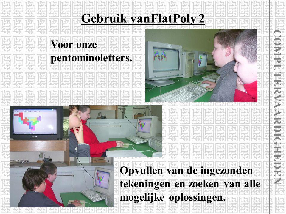 Aad van de Wetering Driebruggen - Nederland http://home.wxs.nl/~avdw3b/aad.html Gebruik van het schitterend programma FlatPoly 2 COMPUTERVAARDIGHEDEN