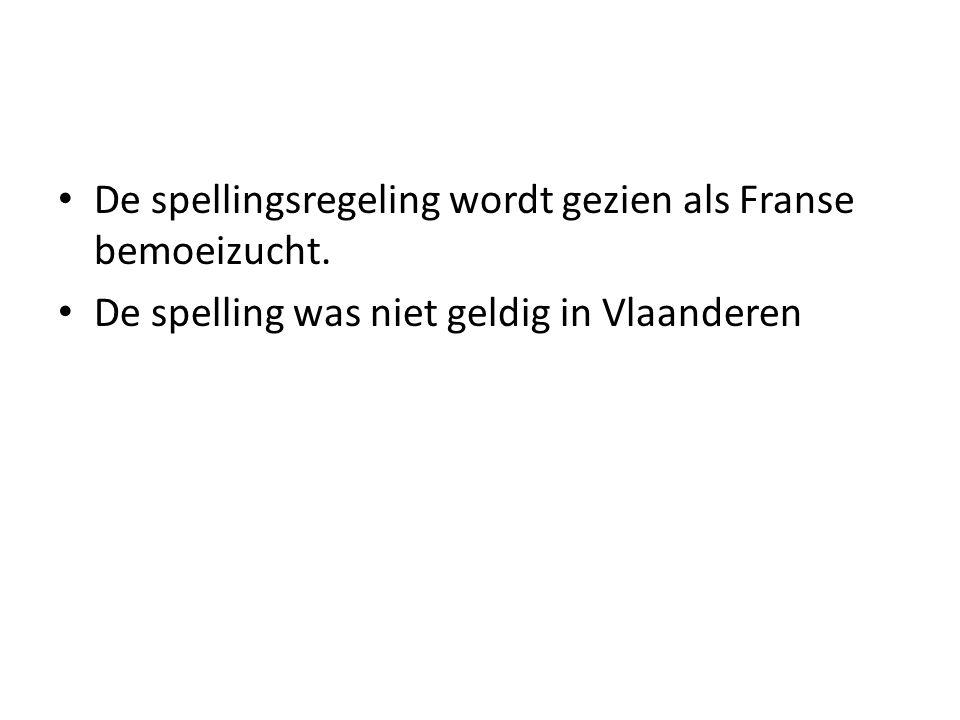 De spellingsregeling wordt gezien als Franse bemoeizucht. De spelling was niet geldig in Vlaanderen