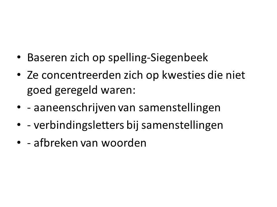 Baseren zich op spelling-Siegenbeek Ze concentreerden zich op kwesties die niet goed geregeld waren: - aaneenschrijven van samenstellingen - verbindin
