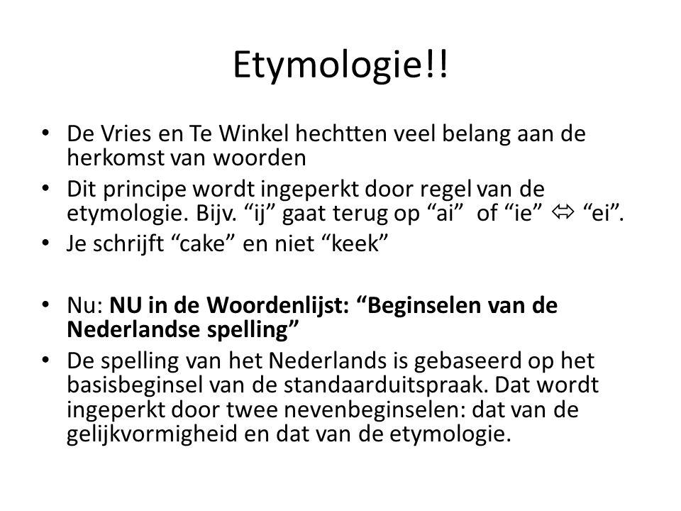 """Etymologie!! De Vries en Te Winkel hechtten veel belang aan de herkomst van woorden Dit principe wordt ingeperkt door regel van de etymologie. Bijv. """""""