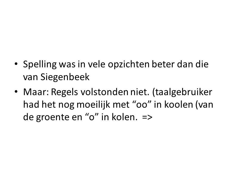 """Spelling was in vele opzichten beter dan die van Siegenbeek Maar: Regels volstonden niet. (taalgebruiker had het nog moeilijk met """"oo"""" in koolen (van"""