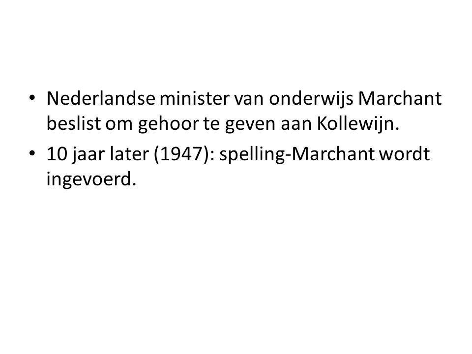 Nederlandse minister van onderwijs Marchant beslist om gehoor te geven aan Kollewijn. 10 jaar later (1947): spelling-Marchant wordt ingevoerd.