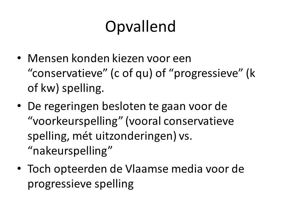 """Opvallend Mensen konden kiezen voor een """"conservatieve"""" (c of qu) of """"progressieve"""" (k of kw) spelling. De regeringen besloten te gaan voor de """"voorke"""