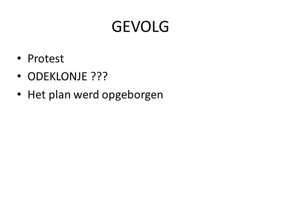 GEVOLG Protest ODEKLONJE ??? Het plan werd opgeborgen