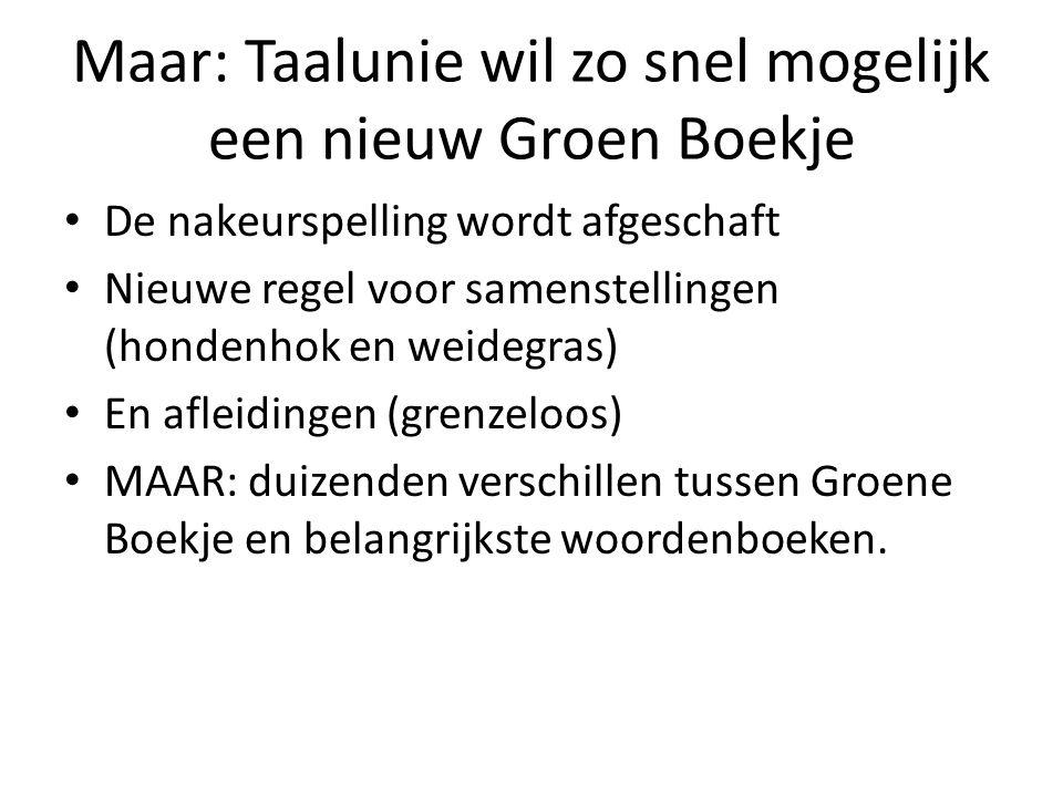Maar: Taalunie wil zo snel mogelijk een nieuw Groen Boekje De nakeurspelling wordt afgeschaft Nieuwe regel voor samenstellingen (hondenhok en weidegra