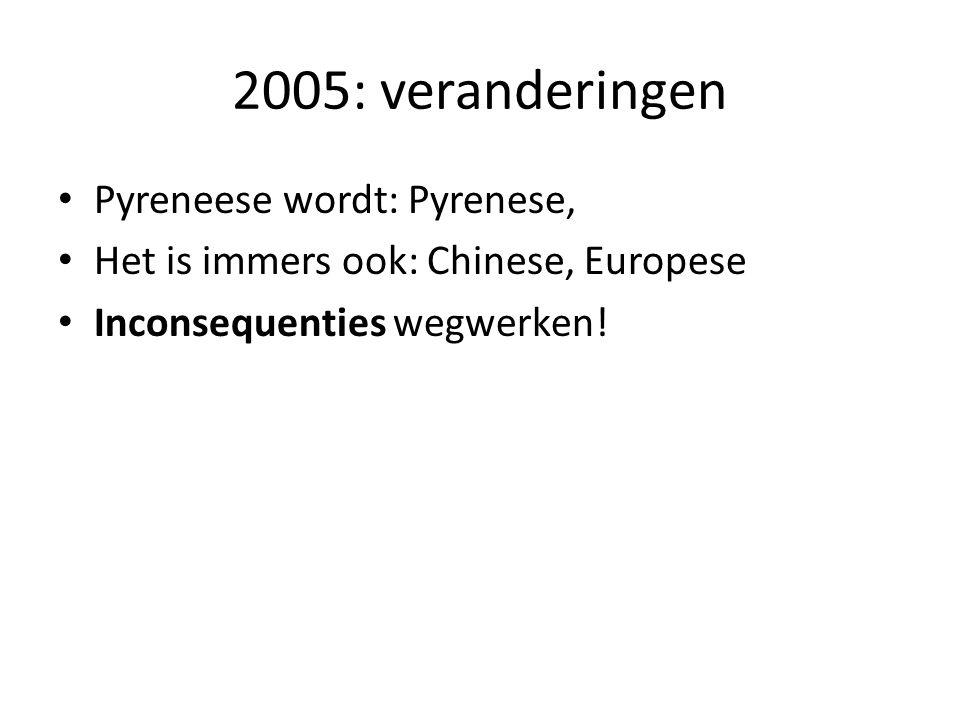 2005: veranderingen Pyreneese wordt: Pyrenese, Het is immers ook: Chinese, Europese Inconsequenties wegwerken!