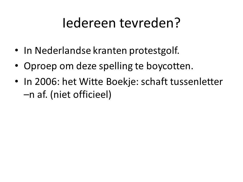 In Nederlandse kranten protestgolf. Oproep om deze spelling te boycotten. In 2006: het Witte Boekje: schaft tussenletter –n af. (niet officieel)