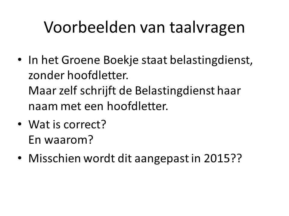 Voorbeelden van taalvragen In het Groene Boekje staat belastingdienst, zonder hoofdletter. Maar zelf schrijft de Belastingdienst haar naam met een hoo