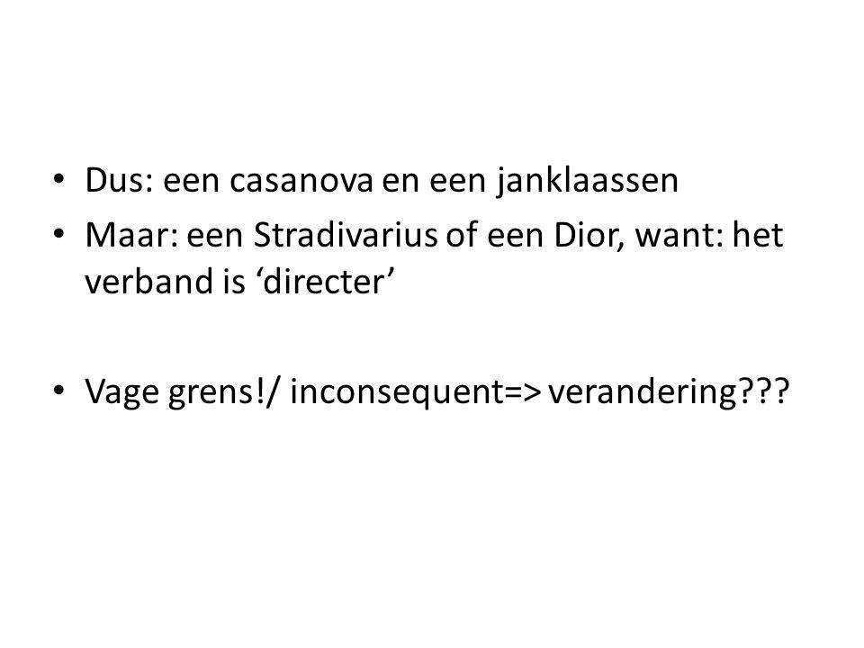 Dus: een casanova en een janklaassen Maar: een Stradivarius of een Dior, want: het verband is 'directer' Vage grens!/ inconsequent=> verandering???