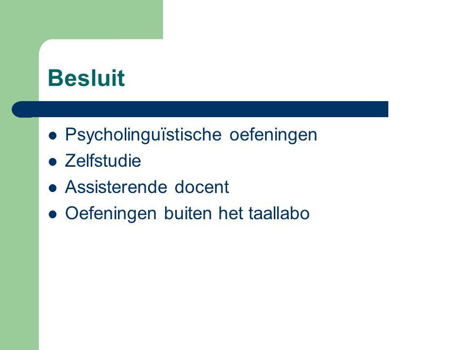 Besluit Psycholinguïstische oefeningen Zelfstudie Assisterende docent Oefeningen buiten het taallabo
