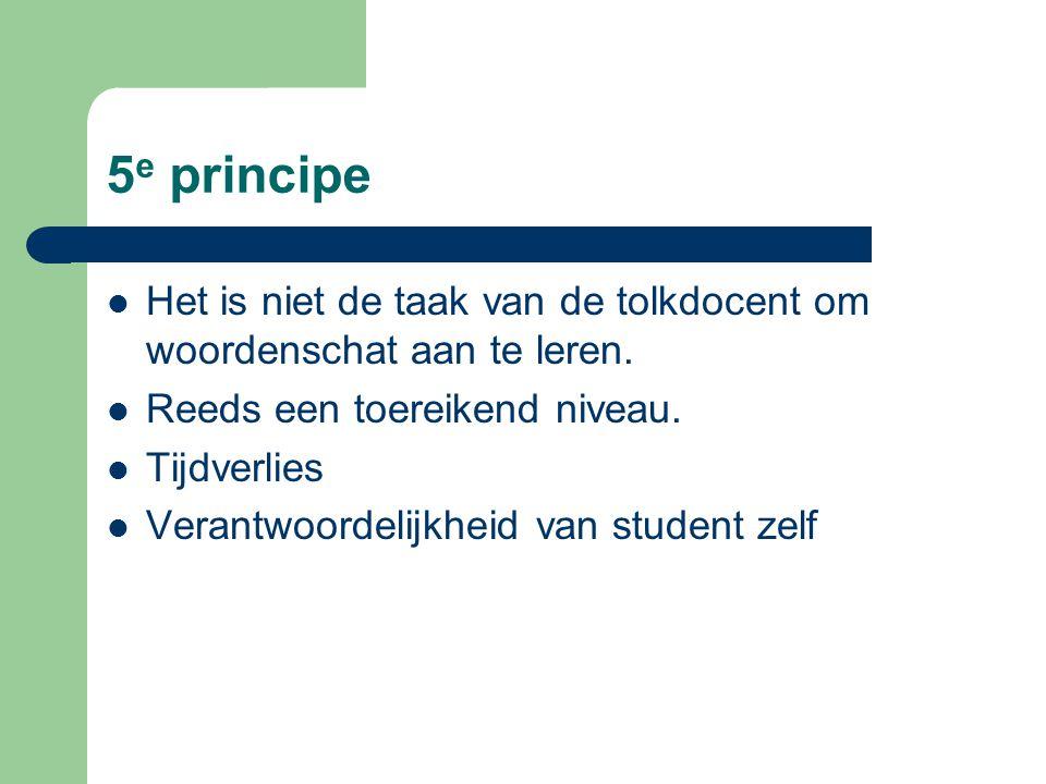 5 e principe Het is niet de taak van de tolkdocent om woordenschat aan te leren.